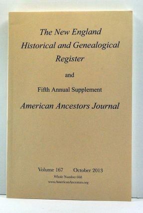 The New England Historical and Genealogical Register, Volume 167, Whole Number 668 (October 2013). With Fifth Annual Supplement American Ancestors Journal. Henry B. Hoff, Christopher Robbins, Edward M. Hawley, Patricia Sezna Haggerty, Michael Johnson Wood, Chip Rowe.