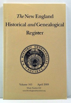 The New England Historical and Genealogical Register, Volume 163, Whole Number 650 (April 2009)....