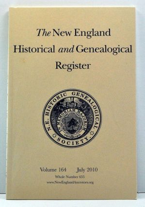 The New England Historical and Genealogical Register, Volume 164, Whole Number 655 (July 2010)....