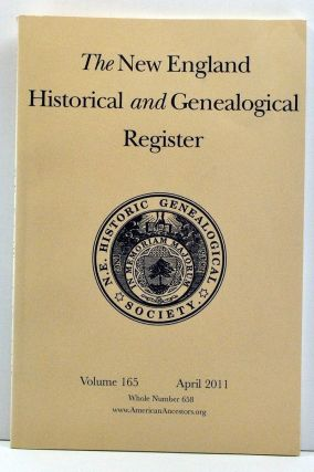 The New England Historical and Genealogical Register, Volume 165, Whole Number 658 (April 2011). Henry B. Hoff, Nthaniel Lane Taylor, Michael Andrews-Reading, Michael F. Dwyer, Eben W. Gravs, Jane Fletcher Fiske, Ernest Hyde III Helliwell, John Bradley Arthaud, Jonathan A. Shaw, Eric G. Grundset.