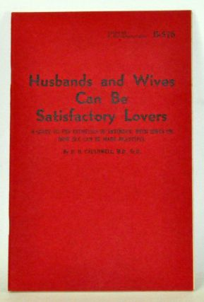 Husbands and Wives Can Be Satisfactory Lovers: A Guide to the Esthetics of Intimacy, with Hints on How Sex Can Be Made Beautiful. D. O. Cauldwell.