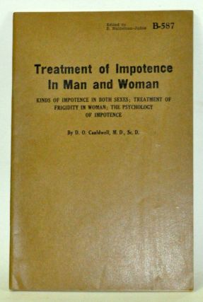 Treatment of Impotence in Man and Woman Kinds of Impotence in Both Sexes; Treatment of Frigidity in Women; the Psychology of Impotence. D. O. Cauldwell.