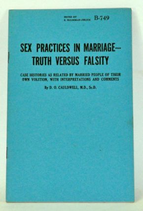Sex Practices in Marriage -- Truth Versus Falsity: Case Histories as Related by Married People of Their Own Volition, with Interpretations and Comments. D. O. Cauldwell.