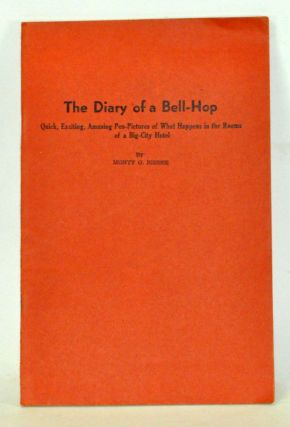 The Diary of a Bell-Hop: Quick, Exciting, Amusing Pen-Pictures of What Happens in the Rooms of a Big-City Hotel. Monty G. Bisbee.