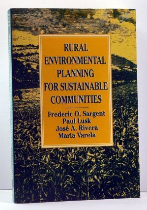 Rural Environmental Planning for Sustainable Communities. Frederic O. Sargent, Paul Lusk, Jose A. Rivera, Maria Varela.