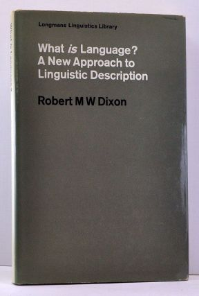 What Is Language?: A New Approach to Linguistic Description. Robert M. W. Dixon