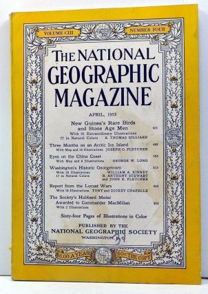 The National Geographic Magazine, Volume 103, Number 4 (April 1953). Gilbert Grosvenor, E. Thomas Gilliard, Joseph O. Fletcher, George W. Long, William A. Kinney, B. Anthony Stewart, John E. Fletcher, Tony and Dickey Chapelle.
