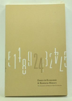 Essays in Economic and Business History, Volume 24 (2006): Refereed Paper, Thirtieth Annual...