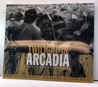 Twilight in Arcadia: Tobacco Farming in Indiana. Susan Neville, Tyagan Miller