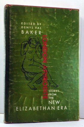 London Aphrodite: Stories from the New Elizabethan Era. Denys Val Baker.