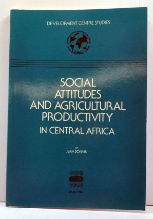 Social Attitudes and Agricultural Productivity in Central Africa. Jean Bonvin.