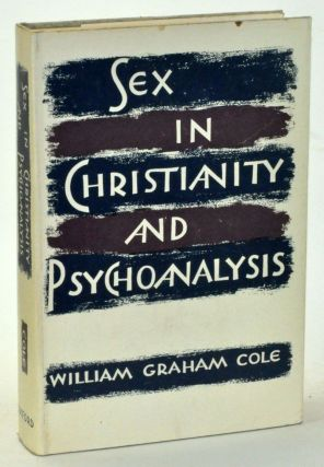 Sex in Christianity and Psychoanalysis. William Graham Cole