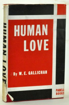 The Evolution, Theory, Physiology, Psychology and Ideal Practice of Human Love. Walter M. Gallichan