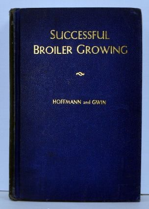Successful Broiler Growing. Edmund Hoffmann, James M. Gwin