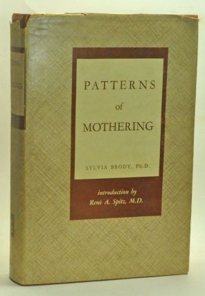 Patterns of Mothering: Maternal Influence during Infancy. Sylvia Brody, René A. Spitz,...