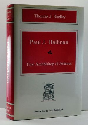 Paul J. Hallinan: First Archbishop of Atlanta. Thomas J. Shelley.