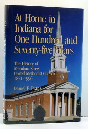 At Home in Indiana for One Hundred and Seventy-Five Years: The History of Meridian Street United Methodist Church 1821-1996. Daniel F. Evans.