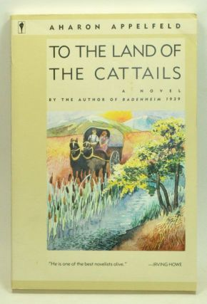 To the Land of the Cattails. Aron Appelfeld.