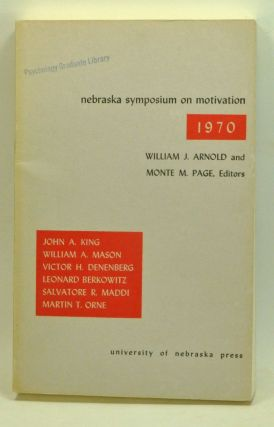 Nebraska Symposium on Motivation 1970. William J. Arnold, Monte M. Page, John A. King, William A....