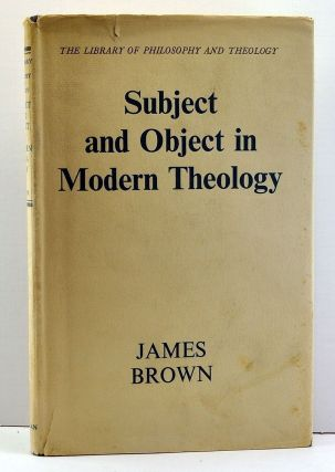 Subject and Object in Modern Theology: The Croall Lectures Given in the University of Edinburgh 1953. James Brown.