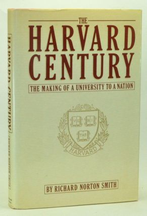 The Harvard Century: The Making of a University to a Nation. Richard Norton Smith