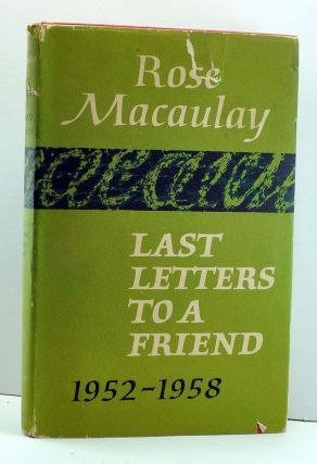 Last Letters to a Friend from Rose Macaulay 1952-1958. Rose Macaulay, Constance Babington Smith.