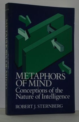 Metaphors of Mind: Conceptions of the Nature of Intelligence. Robert J. Sternberg.