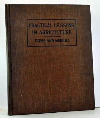 Practical Lessons in Agriculture. Lester S. Ivins, Frederick A. Merrill