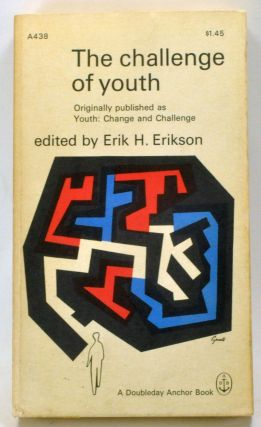 The Challenge of Youth (originally published as Youth: Change and Challenge). Erik H. Erikson