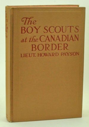 The Boy Scouts at the Canadian Border. Lieutenant Howard Payson, John H. Goldfrap.