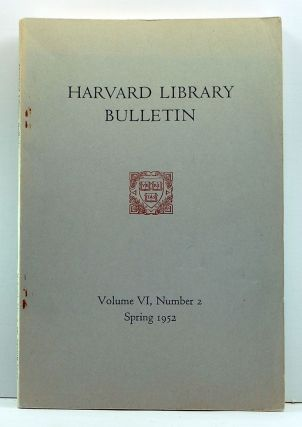 Harvard Library Bulletin, Volume 6, Number 2 (Spring 1952). George William Cottrell, Georg Schurhammer, Hyder E. Rollins, Anna C. Holt, Keyes D. Metcalf, Edwin E. Williams, Robert L. Work, M. A. DeWolfe Howe, Merton M. Jr. Sealts, others.