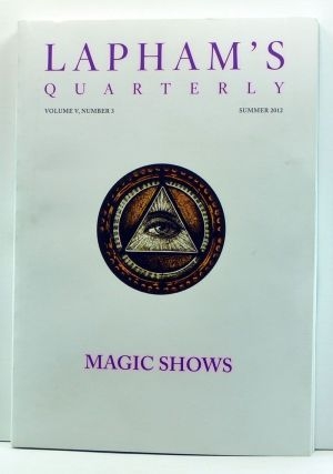 Lapham's Quarterly, Volume V, Number 3 (Summer 2012). Magic Shows. Lewis H. Lapham