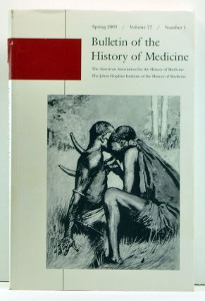Bulletin of the History of Medicine, Volume 77, Number 1 (Spring 2003). Gert H. Brieger, Jerome J. Byelbyl, Judith T. Irvine, Owsei Temkin, David J. Rothman, Elaine Murphy, Charles R. R. Hayter, Judith A. Houck, Julie Livingston, others.