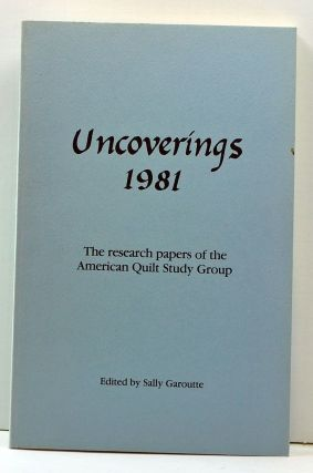 Uncoverings 1981: The Research Papers of the American Quilt Study Group. Sally Garoutte,...