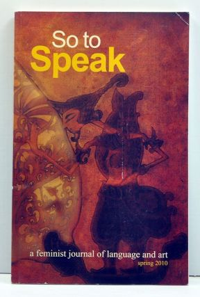 So to Speak: A Feminist Journal of Language and Art, Volume 19, Number 1 (Spring 2010). Angela Panayotopulos.