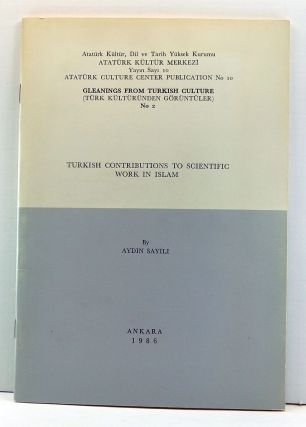 Turkish Contributions to Scientific Work in Islam. Atatürk Kültür Merkeyi Yayin Sayi 10 (Atatürk Culture Center Publication No. 10 (English language). Aydin Sayili.