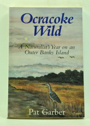 Ocracoke Wild: A Naturalist's Year on an Outer Banks Island. Pat Garber