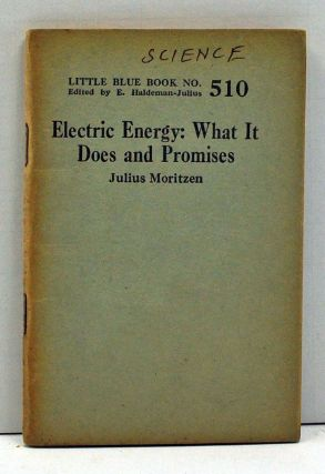Electric Energy: What It Does and Promises (Little Blue Book Number 510). Julius Moritzen