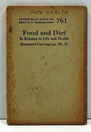 Food and Diet: In Relation to Life and Health (Little Blue Book Number 761). Hereward Carrington.