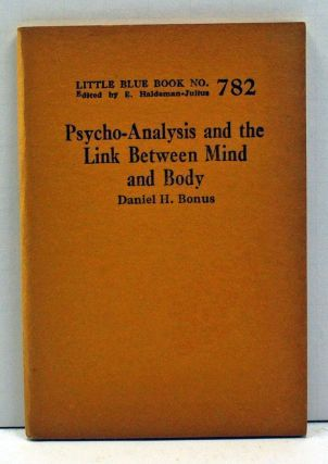 Psycho-Analysis and the Link Between Mind and Body (Little Blue Book Number 782). Daniel H. Bonus