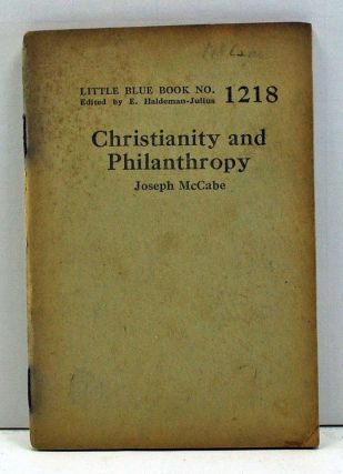 Christianity and Philanthropy (Little Blue Book Number 1218). Joseph McCabe
