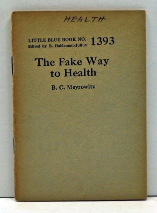 The Fake Way to Health (Little Blue Book Number 1393). B. C. Meyrowitz