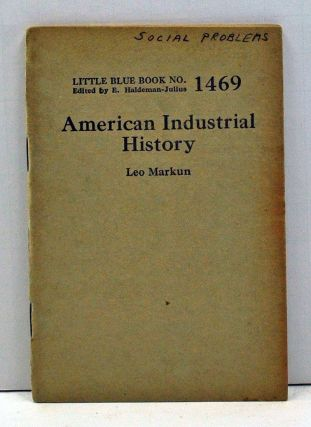 American Industrial History (Little Blue Book Number 1469). Leo Markun