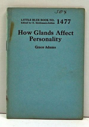 How Glands Affect Personality (Little Blue Book Number 1477). Grace Adams