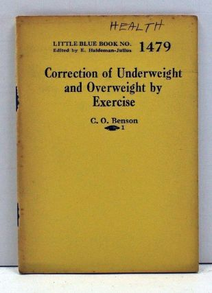 Correction of Underweight and Overweight by Exercise (Little Blue Book Number 1479). C. O. Benson