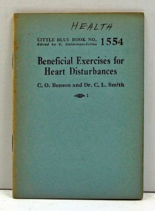 Beneficial Exercises for Heart Disturbances (Little Blue Book Number 1554). C. O. Benson, C. L....