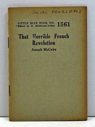 That Horrible French Revolution (Little Blue Book Number 1561). Joseph McCabe.