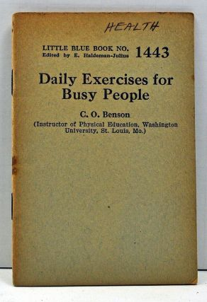 Daily Exercises for Busy People (Little Blue Book Number 1443). C. O. Benson.