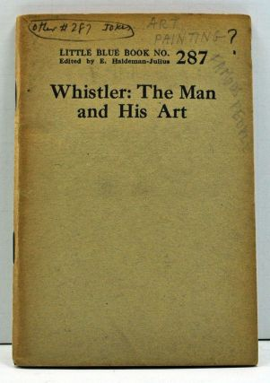 Whistler: The Man and His Art (Little Blue Book No. 287). No Author Given