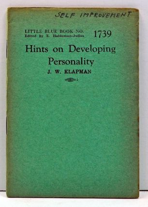 Hints on Developing Personality (Little Blue Book No. 1739). J. W. Klapman